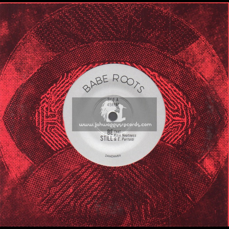 "ZamZam-7""-Be Still / Babe Roots Feat. Kojo Neatness & E. Pertoldi + Rawness / Babe Roots"
