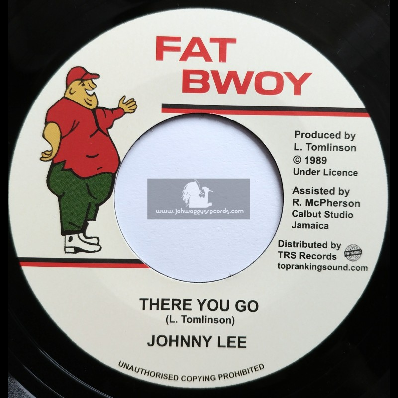 """Fat Bwoy-Top Ranking Sound-7""""-There You Go / Johnny Lee"""