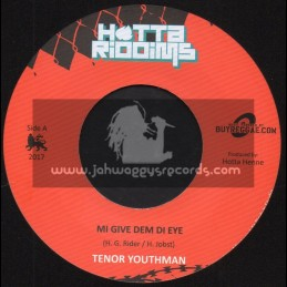 "Hotta Riddims-7""-Mi Give Dem Di Eye / Tenor Youthman + Bad Sound Fi Dem / Tonto Addi"