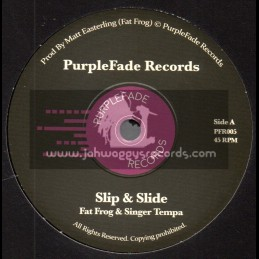 """PurpleFade Records-7""""-Slip And Slide / Fat Frog And Singer Tempa"""