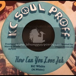 "Kc Soul Proff-7""-How Can You Love Jah / KC White + Nah Leff / KC White"