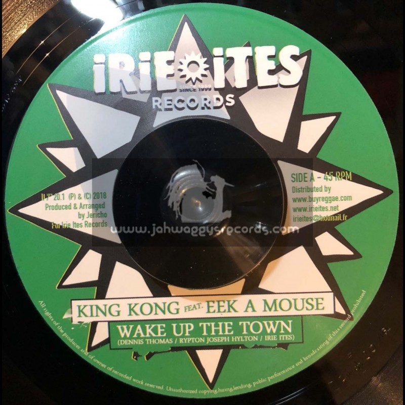 """Irie Ites Records-7""""-Wake Up The Town /  King Kong Feat. Eek-A-Mouse + Money Could A Buy / King Kong"""