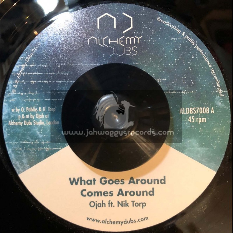 """Alchemy Dubs-7""""-What Goes Around Comes Around / Ojah Ft. Nik Torp"""