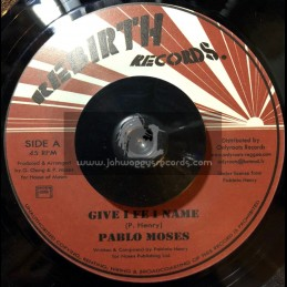 "Rebirth Records-7""-Give I Fe I Name / Pablo Moses"