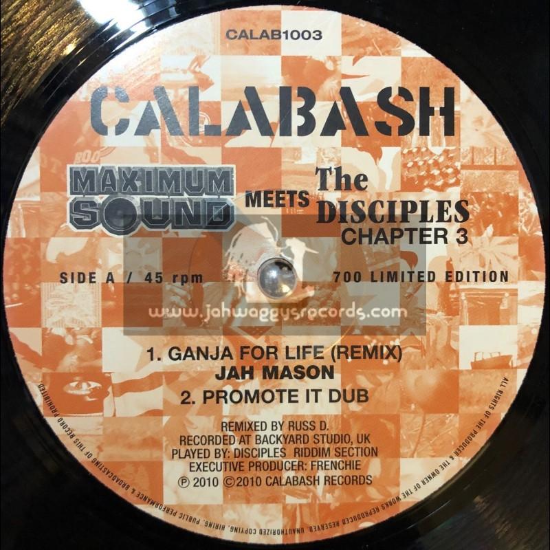 """CALABASH-10""""-MAXIMUM SOUND MEETS THE DISCIPLES CHAPTER 3-GANJA FOR LIFE / JAH MASON"""