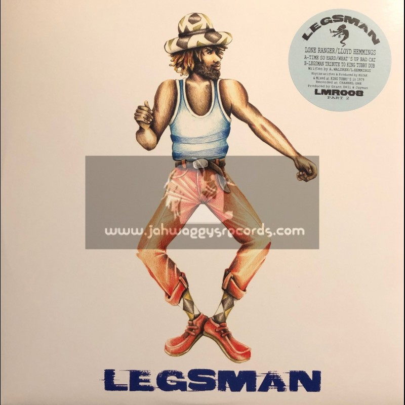 "Legsman-12""-Time So Hard / Lone Ranger + Whats Up Bad Cat + Lloyd Hemmings + Legsman Tribute To King Tubby / Scientist"
