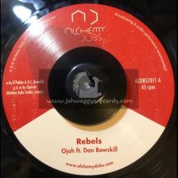 """Alchemy Dubs-7""""-Rebels / Ojah Ft. Dan Bowskill"""