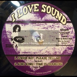 "I Love Sound-12""-Please Tell Me / Junior Roy + Time Is Changing / King Kong + Watch Your Company / Claire Angel"