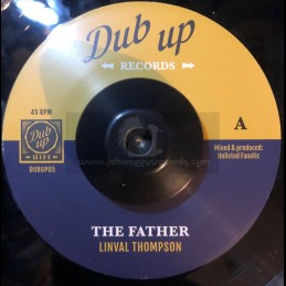 "Dub Up Records-7""-The Father / Linval Thompson + Fatherly Dub / Unlisted Fanatic"