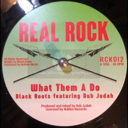 "Real Rock-7""-What Them A Do / Black Roots Feat. Dub Judah"