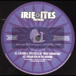 """Irie Ites-10""""-What Gwaan Bad / Luciano & Spectacular + Why Do The Edens Rage / Ras Mc Bean"""