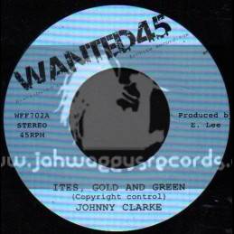 """Wanted 45-7""""-Ites, Gold And Green / Johnny Clarke"""
