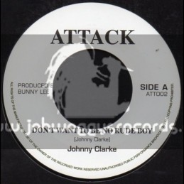 "Attack-7""-Dont Want To Be No Rude Boy / Johnny Clarke"