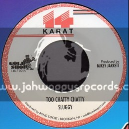 "14 Karat-7""-Too Chatty Chatty / Sluggy"