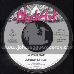 "Black Art-7""-A Wah Dat / Junior Dread"