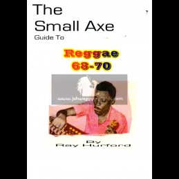 The Small Axe Gude To Reggae 1968 - 70 - By Ray Hurford