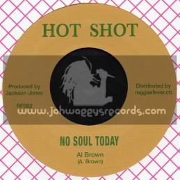 """Hot Shot-7""""-No Soul Today / Al Brown + Soul Full Soul / Willie Lindo"""