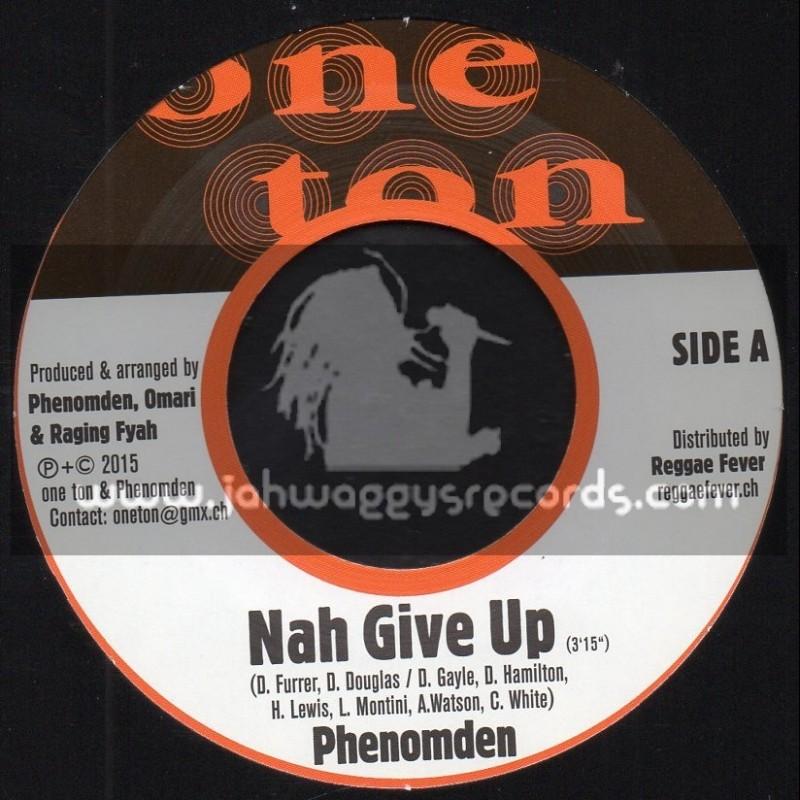 "One Ton-7""-Nah Give Up / Phenomden + Youths Fi Rich / Natel"